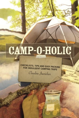 Camp-o-holic: Checklists, tips and packing that is easy indulgent camping ... - Camp o holic Checklists tips and easy packing for indulgent camping