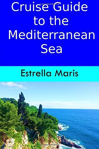 Cruise Guide towards the mediterranean and beyond: strategies for excursions, entry f... - Cruise Guide to the Mediterranean Sea Tips for excursions entrance