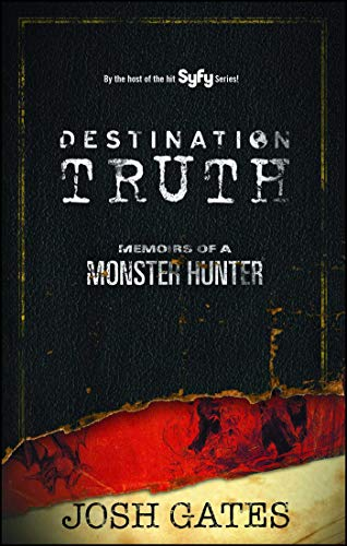 Destination Truth: Memoirs of a Monster Hunter - Destination Truth Memoirs of a Monster Hunter