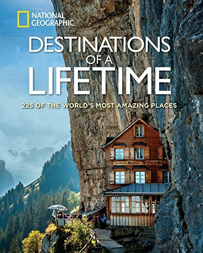 Destinations of a Lifetime: 225 for the World's Most Amazing Places - Destinations of a Lifetime 225 of the Worlds Most Amazing