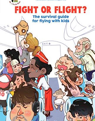 Fight or Flight?: The success guide for traveling with young ones - Fight or Flight The survival guide for flying with kids 322x410