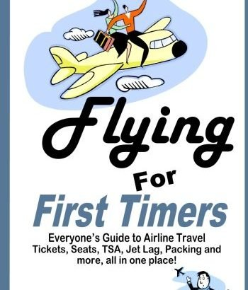 Flying for rookies: every person's Guide to Airline Travel - Flying for First Timers Everyones Guide to Airline Travel 350x410