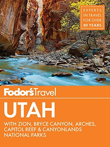 Fodor's Utah: with Zion, Bryce Canyon, Arches, Capitol Reef & Canyonla... - Fodors Utah with Zion Bryce Canyon Arches Capitol Reef