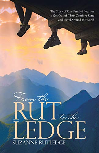 From the Rut towards the Ledge: The Story of One Family's Journey to Get Ou... - From the Rut to the Ledge The Story of One