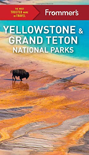 Frommer's Yellowstone and Grand Teton National Parks (Complete Guide) - Frommers Yellowstone and Grand Teton National Parks Complete Guide