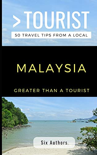 MORE THAN A TOURIST MALAYSIA: 300 Travel Tips from Locals (better ... - GREATER THAN A TOURIST MALAYSIA 300 Travel Tips from Locals