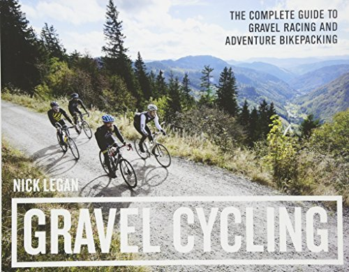 Gravel Cycling: The Complete Guide to Gravel Racing and Adventure Bike... - Gravel Cycling The Complete Guide to Gravel Racing and Adventure