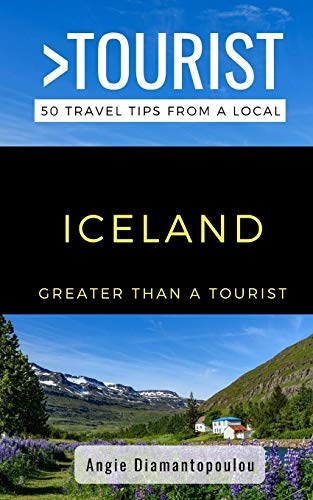 Greater Than a Tourist- ICELAND: 50 Travel Tips from a Local - Greater Than a Tourist ICELAND 50 Travel Tips from a
