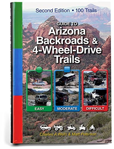 Guide to Arizona Backroads & 4-Wheel-Drive Trails 2nd Edition - Guide to Arizona Backroads 4 Wheel Drive Trails 2nd Edition
