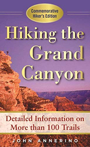 Hiking the Grand Canyon: A Detailed Guide to More Than 100 Trails - Hiking the Grand Canyon A Detailed Guide to More Than
