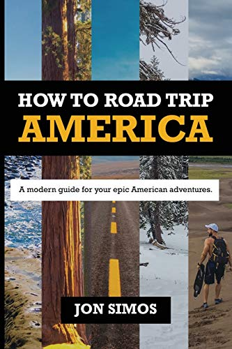 How To Road Trip America: A Modern Guide for Epic American Adventures - How To Road Trip America A Modern Guide for Epic