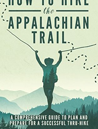 Just how to Hike the trail that is appalachian A Comprehensive Guide to Arrange and P... - How to Hike the Appalachian Trail A Comprehensive Guide to 313x410