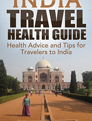 Asia Travel wellness Guide: wellness guidance and guidelines for Travelers to Ind... - India Travel Health Guide Health Advice and Tips for Travelers 313x410