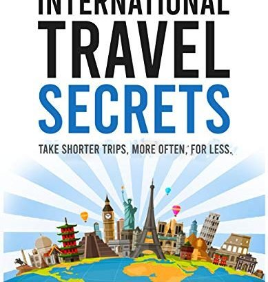 International Travel Strategies: Take Shorter Trips, More Frequently, on the cheap - International Travel Secrets Take Shorter Trips More Often for Less 389x410