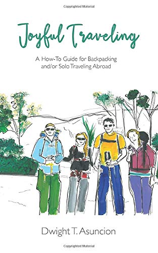 Joyful Traveling: A How-To Guide for Backpacking and/or Solo Traveling... - Joyful Traveling A How To Guide for Backpacking andor Solo Traveling