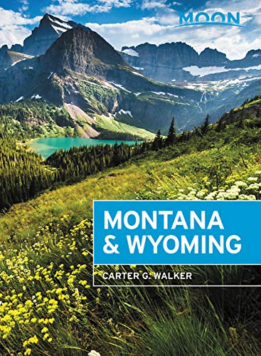 Moon Montana & Wyoming: With Yellowstone and Glacier National Parks (T... - Moon Montana Wyoming With Yellowstone and Glacier National Parks