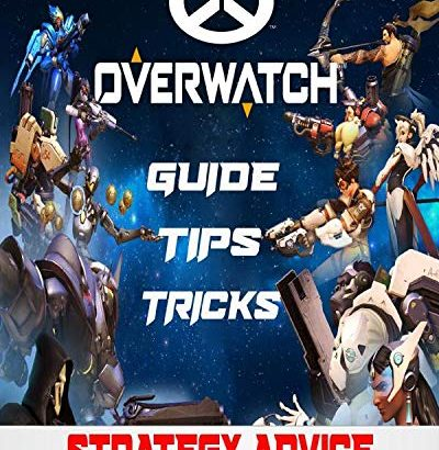 Overwatch: Guide, guidelines, Tricks and Strategy advice: Become a Master of... - Overwatch Guide Tips Tricks and Strategy advice Become a Master 400x410