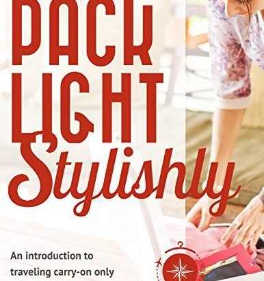 Pack Light Stylishly: An Introduction to Traveling Carry-on just witho... - Pack Light Stylishly An Introduction to Traveling Carry on Only witho 386x410