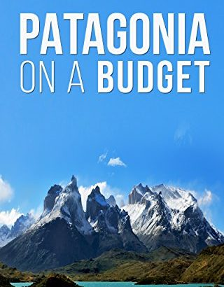 Patagonia on a tight budget: helpful information To Backpacking In Chile and Argentina o... - Patagonia On A Budget A Guide To Backpacking In Chile 320x410