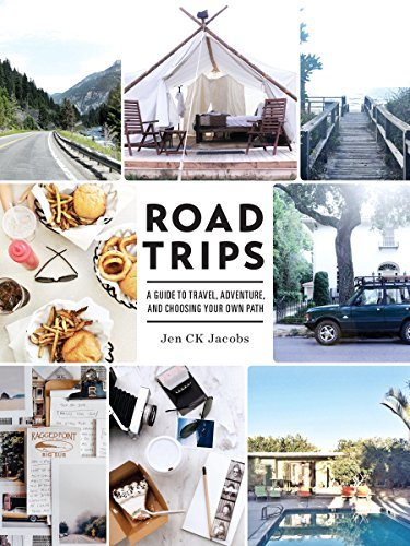 Road Trips: A Guide to Travel, Adventure, and Choosing Your Own Path - Road Trips A Guide to Travel Adventure and Choosing Your