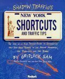 Shadow Traffic's Ny Shortcuts and Traffic Guidelines: By Gridlock Sam - Shadow Traffics New York Shortcuts and Traffic Tips By Gridlock