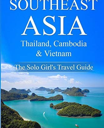 Southeast Asia - Thailand, Cambodia and Vietnam: The Solo Girl's Trave... - Southeast Asia Thailand Cambodia and Vietnam The Solo Girls 333x410