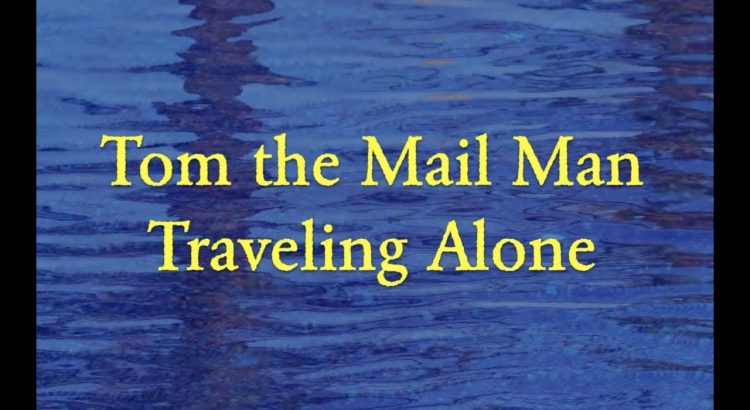 TOM THE MAIL MAN - TRAVELING ALONE (LYRIC VIDEO)
