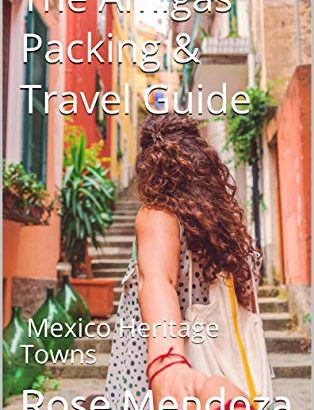 The Amigas Packing & Travel Guide: Mexico Heritage Towns - The Amigas Packing Travel Guide Mexico Heritage Towns 314x410
