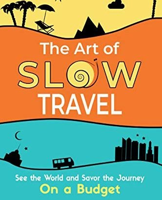 The Art of Slow Travel: start to see the global world and Savor the Journey On a Budge... - The Art of Slow Travel See the World and Savor 332x410