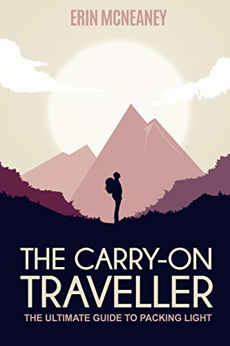 The Carry-On Traveller: The Ultimate Guide to Packing Light - The Carry On Traveller The Ultimate Guide to Packing Light