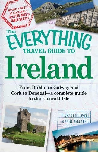 The Everything Travel Guide to Ireland: From Dublin to Galway and Cork... - The Everything Travel Guide to Ireland From Dublin to Galway