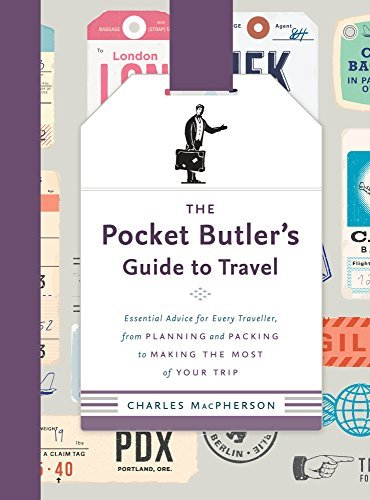 The Pocket Butler's Guide to Travel: crucial guidance for each and every Travel... - The Pocket Butlers Guide to Travel Essential Advice for Every