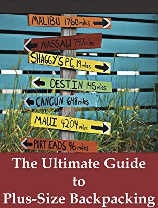 The greatest Guide to Plus-Size Backpacking: Travel Light. Whatever Yo... - The Ultimate Guide to Plus Size Backpacking Travel Light Whatever Yo 313x410