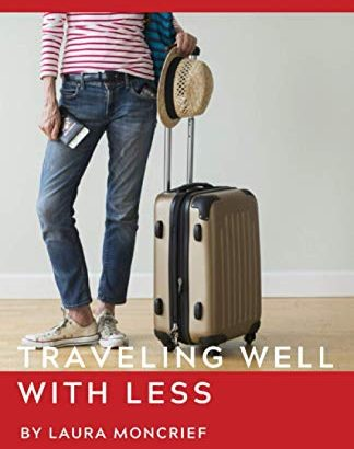 Traveling Well With Less: A Female's Guide - Traveling Well With Less A Womans Guide 324x410
