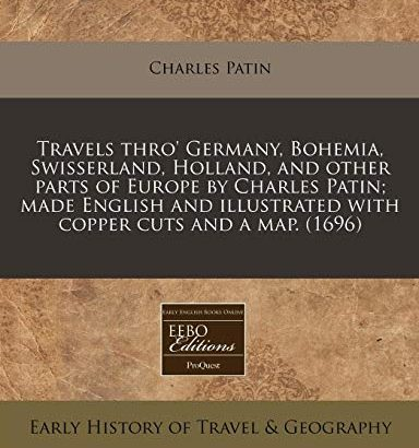 Travels thro' Germany, Bohemia, Swisserland, Holland, along with other components ... - Travels thro Germany Bohemia Swisserland Holland and other parts 384x410