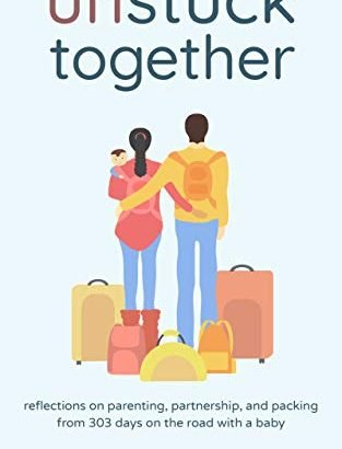 Unstuck Together: Reflections on Parenting, Partnership, and Packing f... - Unstuck Together Reflections on Parenting Partnership and Packing f 313x410