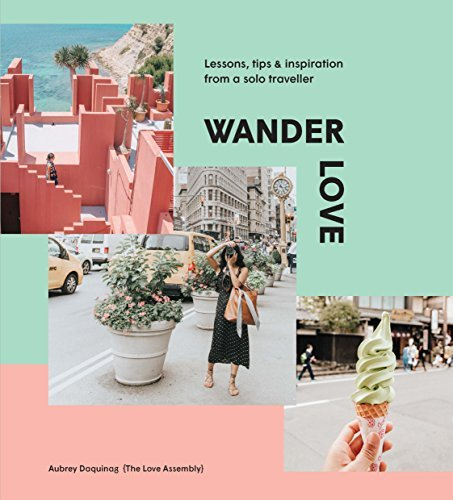 Wander appreciate: classes, recommendations & Inspiration from a Traveller that is solo - Wander Love Lessons Tips Inspiration from a Solo Traveller
