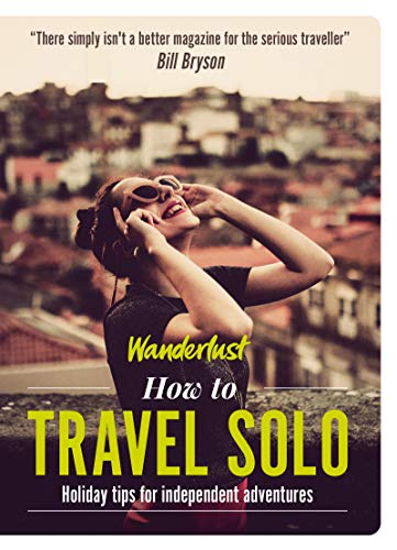 Wanderlust-How traveling Solo: getaway methods for separate adventurer... - Wanderlust How to Travel Solo Holiday tips for independent adventurer