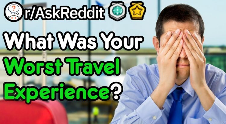 What Was Your Worst Travel Experience? (r/AskReddit)